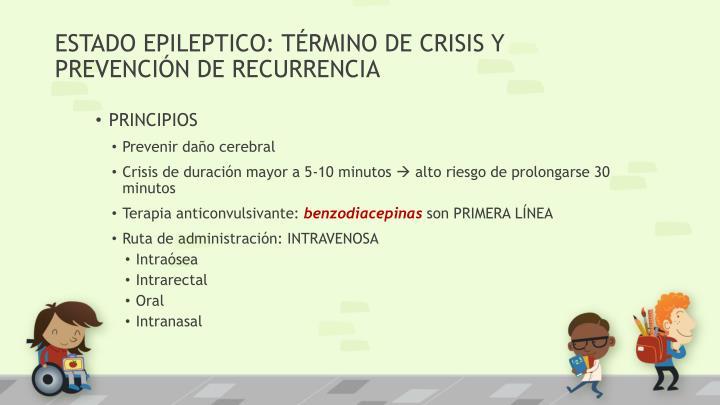 ESTADO EPILEPTICO: TÉRMINO DE CRISIS Y PREVENCIÓN DE RECURRENCIA