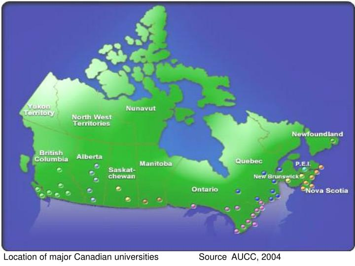 Location of major Canadian universities 			Source  AUCC, 2004