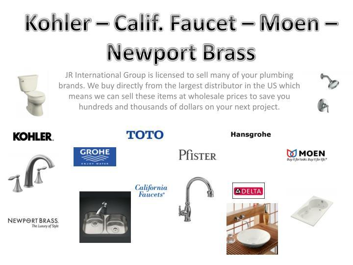 Kohler – Calif. Faucet – Moen – Newport Brass