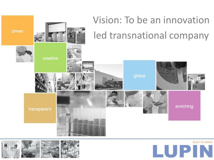 Vision: To be an innovation
