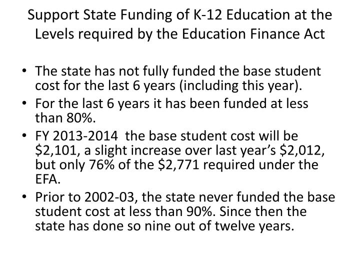 Support state funding of k 12 education at the levels required by the education finance act
