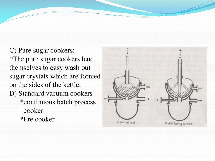 C) Pure sugar cookers: