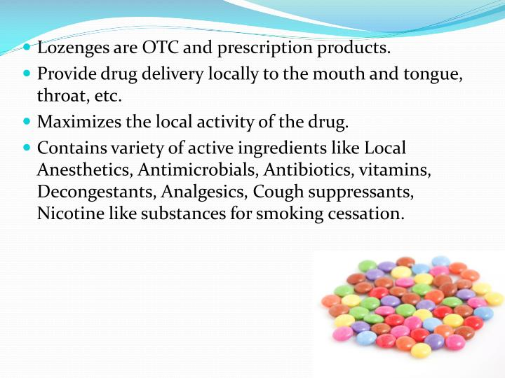 Lozenges are OTC and prescription products.