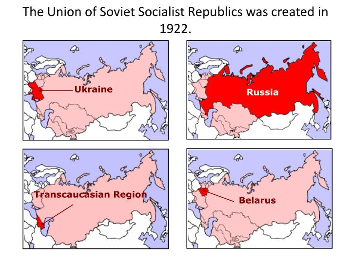 The Union of Soviet Socialist Republics was created in 1922.
