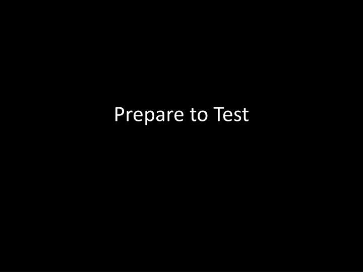 Prepare to Test