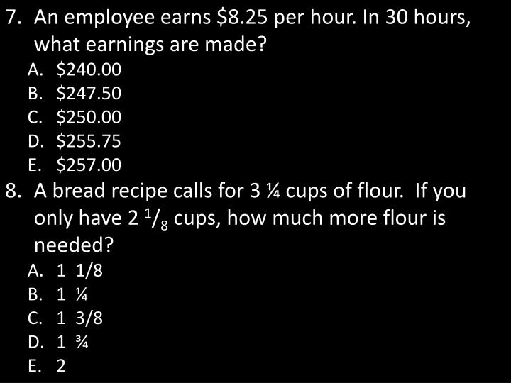 An employee earns $8.25 per hour. In 30 hours, what earnings are made?