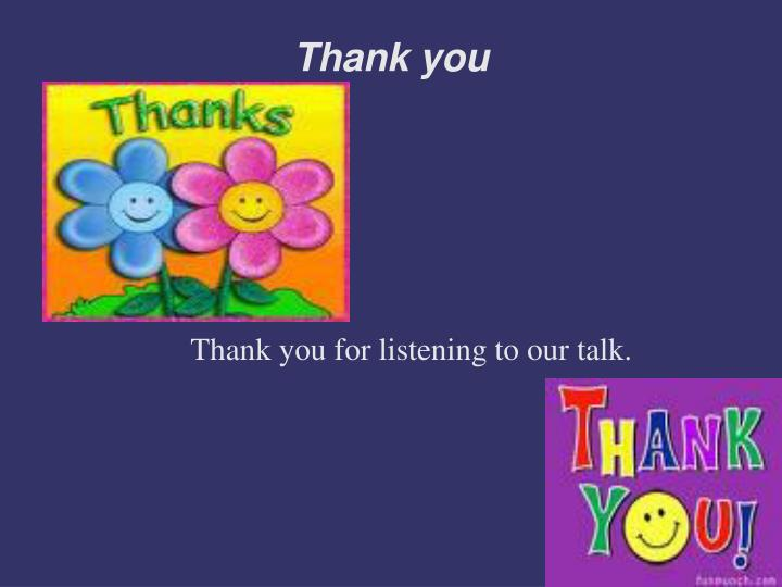 Thank you for listening to our talk.