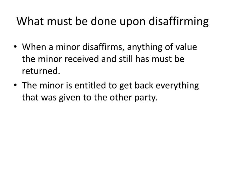What must be done upon disaffirming