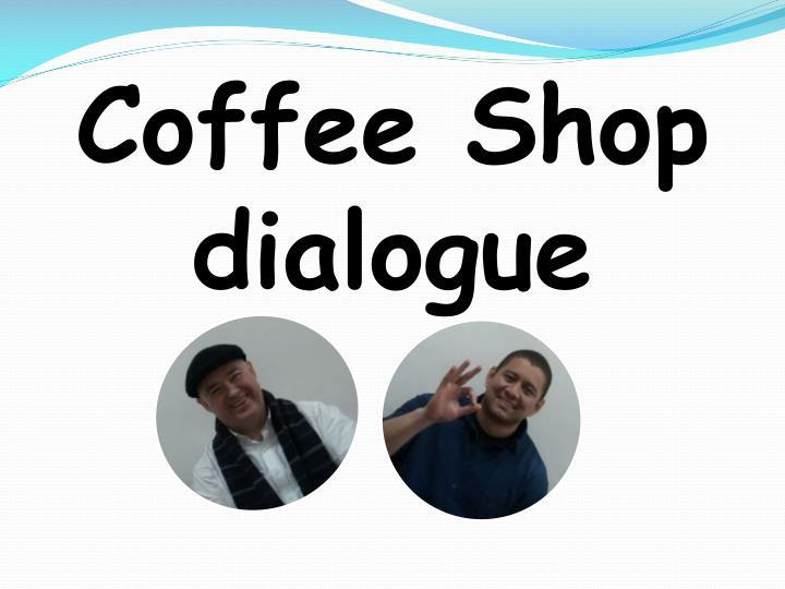 Coffee Shop dialogue