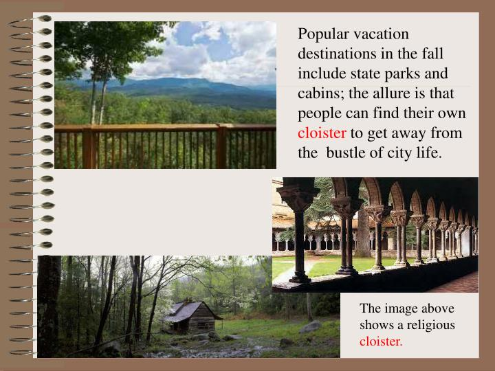 Popular vacation destinations in the fall include state parks and cabins; the allure is that people can find their own