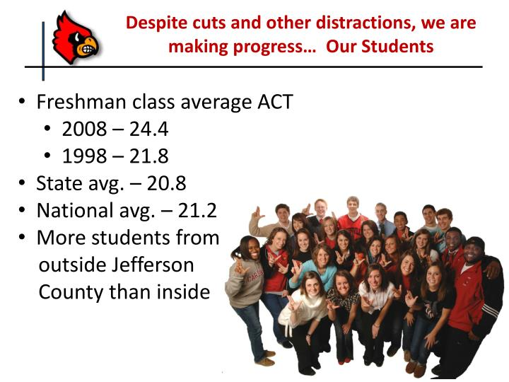 Despite cuts and other distractions, we are making progress…  Our Students
