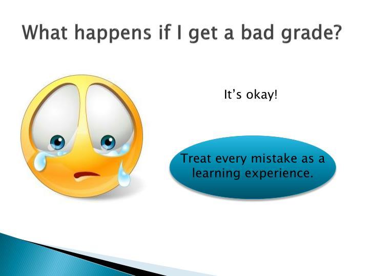 What happens if I get a bad grade?