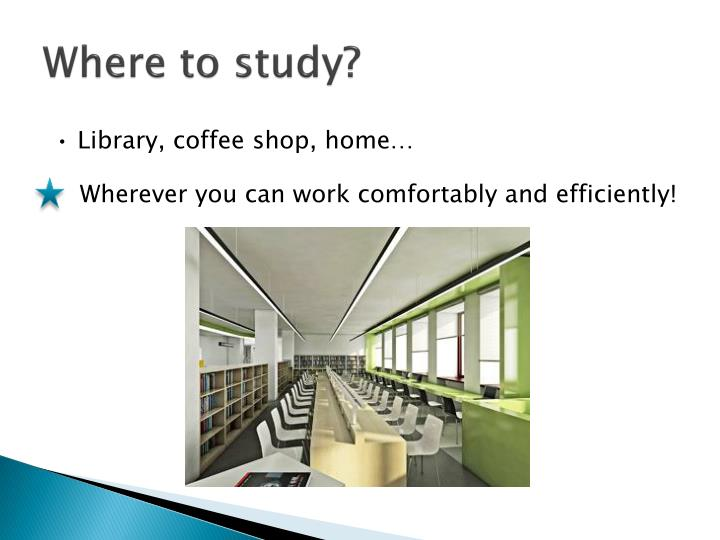 Where to study?