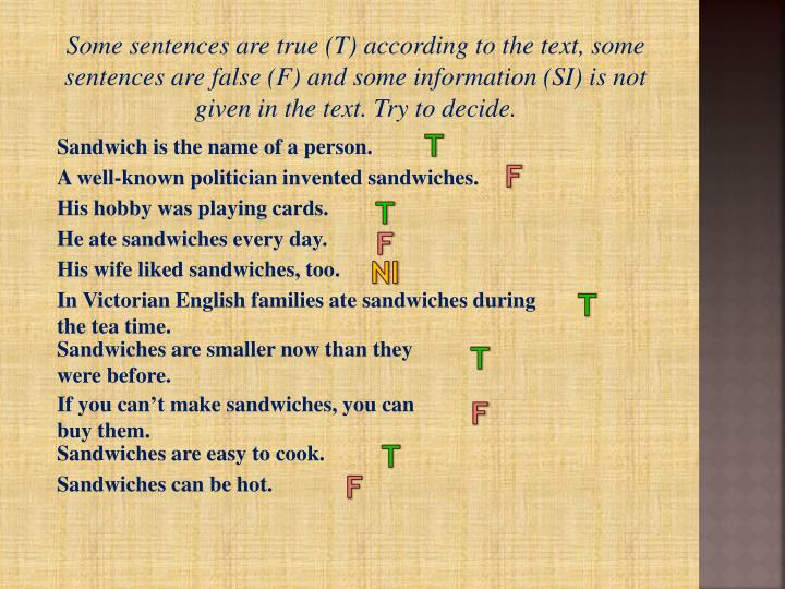 Some sentences are true (T) according to the text, some sentences are false (F) and some information (SI) is not given in the text. Try to decide.