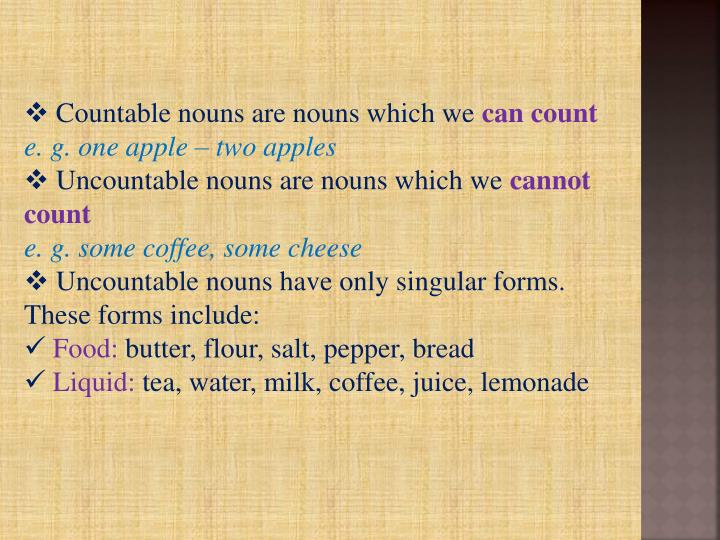 Countable nouns are nouns which we