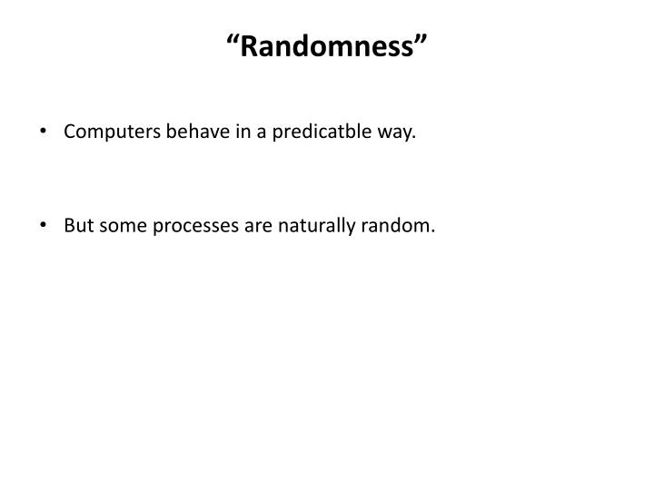 """Randomness"""