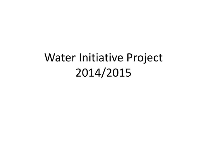 Water initiative project 2014 2015