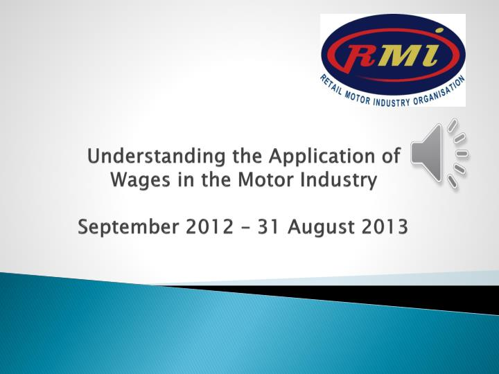 Understanding the a pplication of wages in the motor industry september 2012 31 august 2013