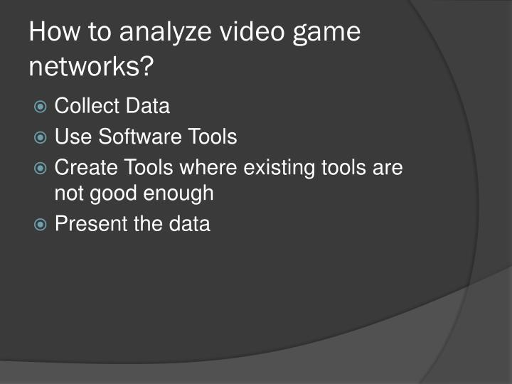 How to analyze video game networks?