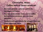 christiania wave coffee behind seven windows