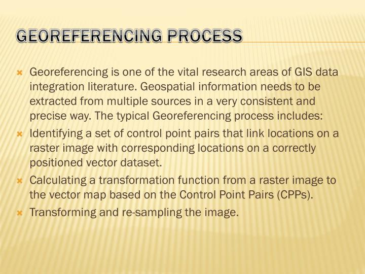 Georeferencing is one of the vital research areas of GIS data integration literature.