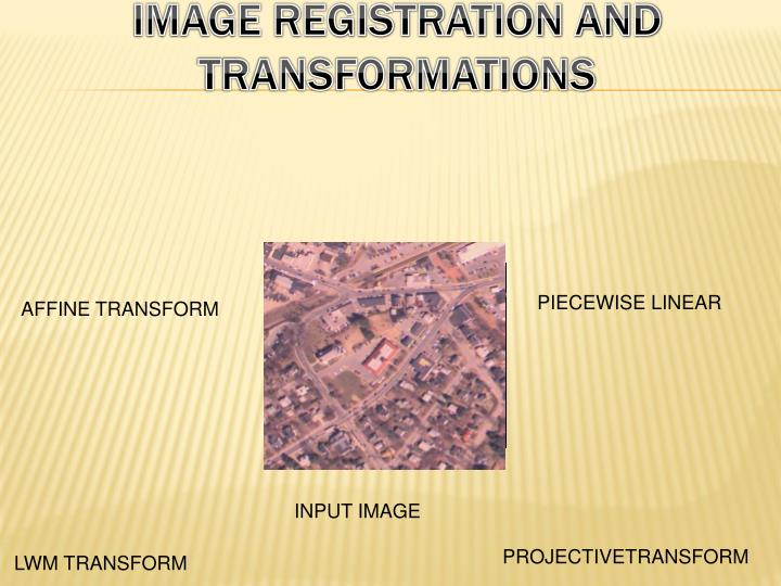 IMAGE REGISTRATION AND TRANSFORMATIONS