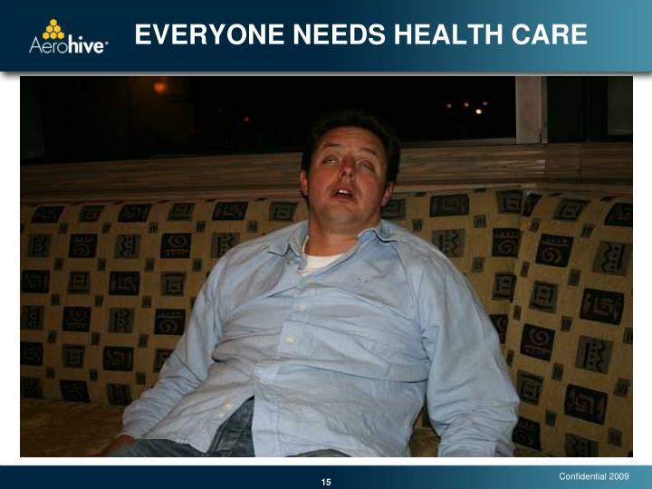 EVERYONE NEEDS HEALTH CARE
