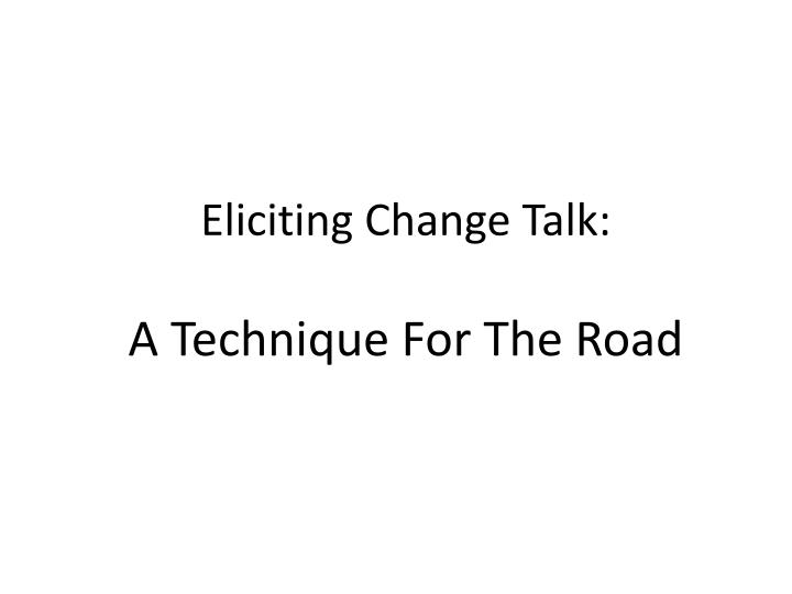 Eliciting Change Talk: