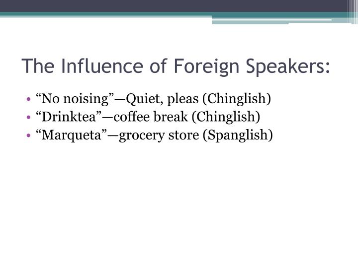 The Influence of Foreign Speakers: