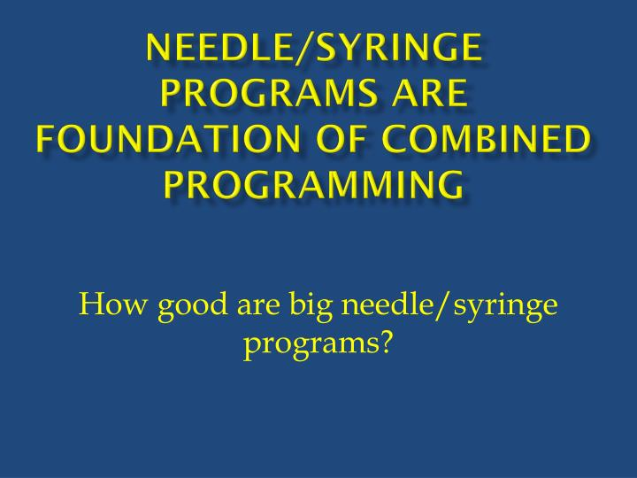 Needle/syringe programs are foundation of combined programming