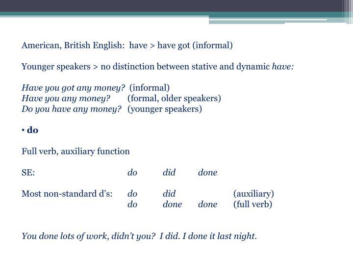 American, British English:  have > have got (informal)