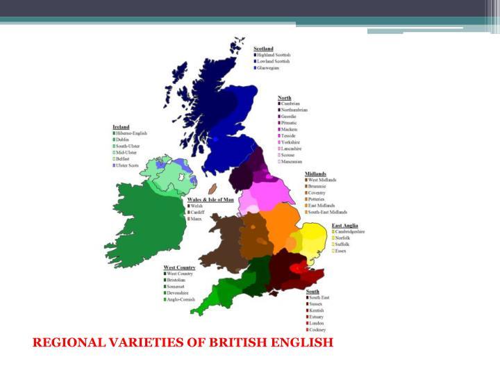 REGIONAL VARIETIES OF BRITISH ENGLISH