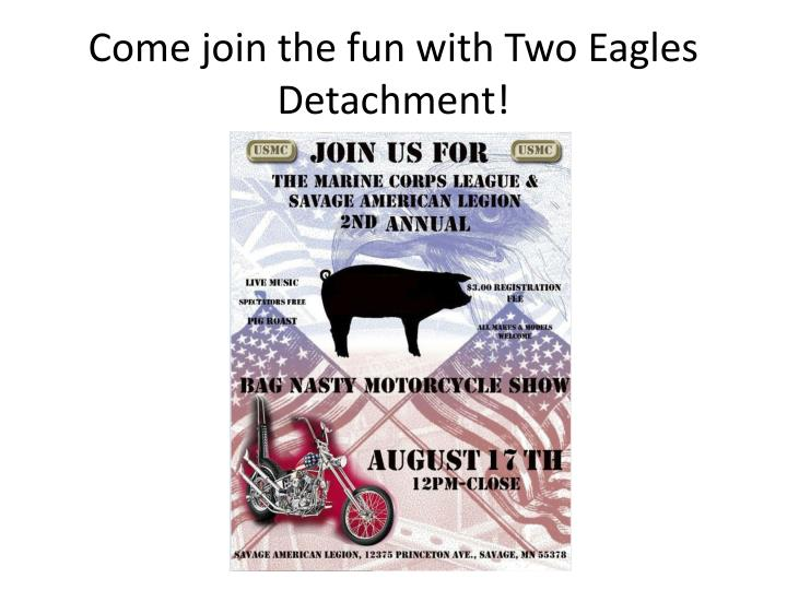Come join the fun with Two Eagles Detachment!