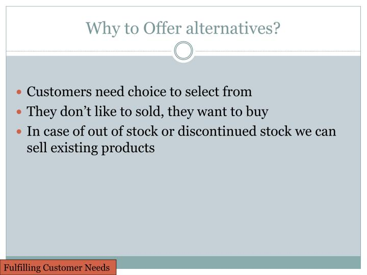 Why to Offer alternatives?