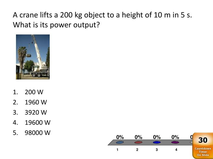 A crane lifts a 200 kg object to a height of 10 m in 5 s. What is its power output?
