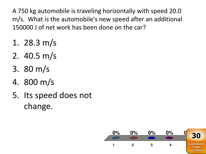 A 750 kg automobile is traveling horizontally with speed 20.0 m/s.  What is the automobile's new speed after an additional 150000 J of net