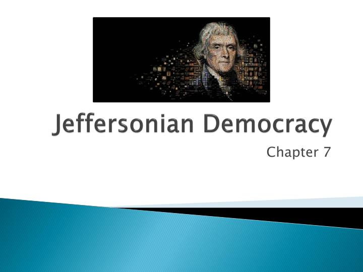 the ideas and values of jeffersonian democracy Jeffersonian democracy, named after its advocate thomas jefferson, was one of two dominant political outlooks and movements in the united states from the 1790s to the 1820s.
