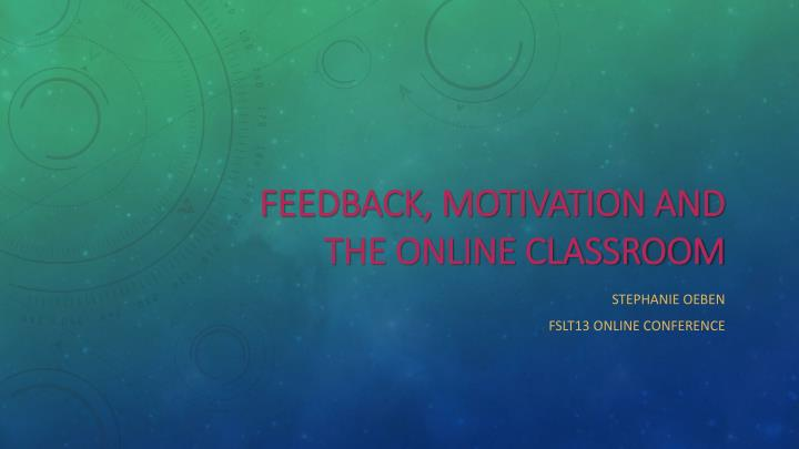 Feedback motivation and the online classroom