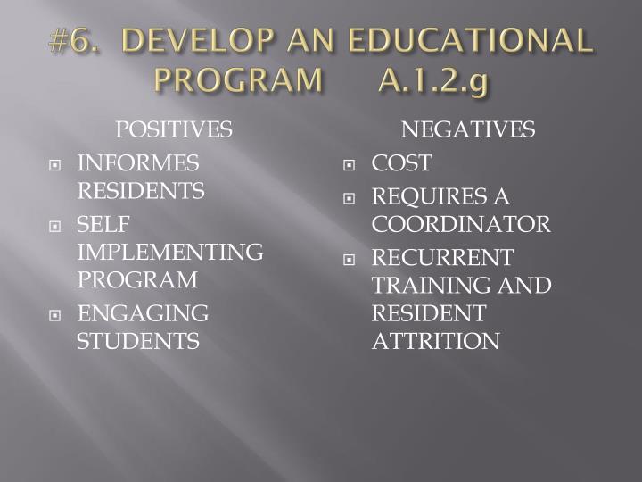 #6.  DEVELOP AN EDUCATIONAL PROGRAM     A.1.2.g