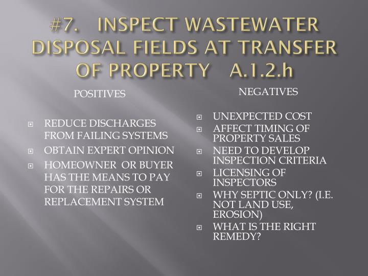 #7.   INSPECT WASTEWATER DISPOSAL FIELDS AT TRANSFER OF PROPERTY   A.1.2.h
