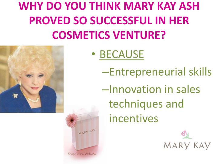 mary kay ash case study 1 compare and contrast mary kay ash and anita roddick as managers and as leaders 2 explain what the achievement of both women says about women in general 3 analyze the following quote from mary kay ash and demonstrate its.