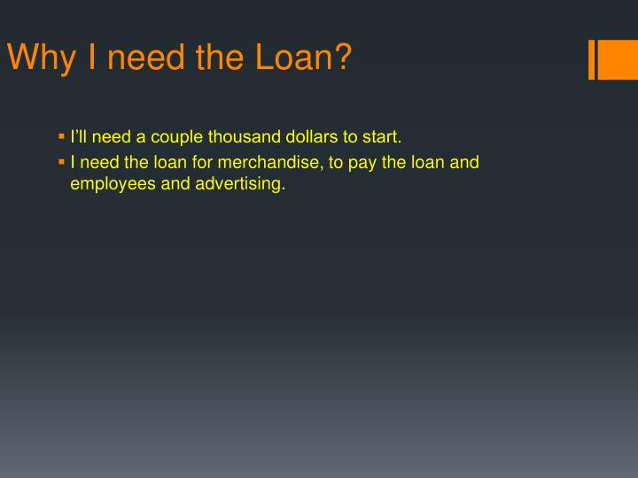 Why I need the Loan?