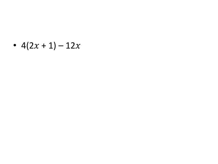 4(2� + 1) – 12�