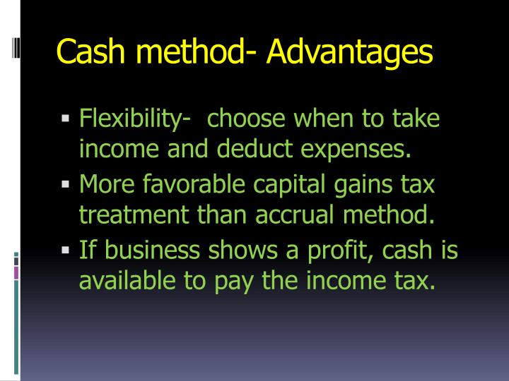Cash method- Advantages