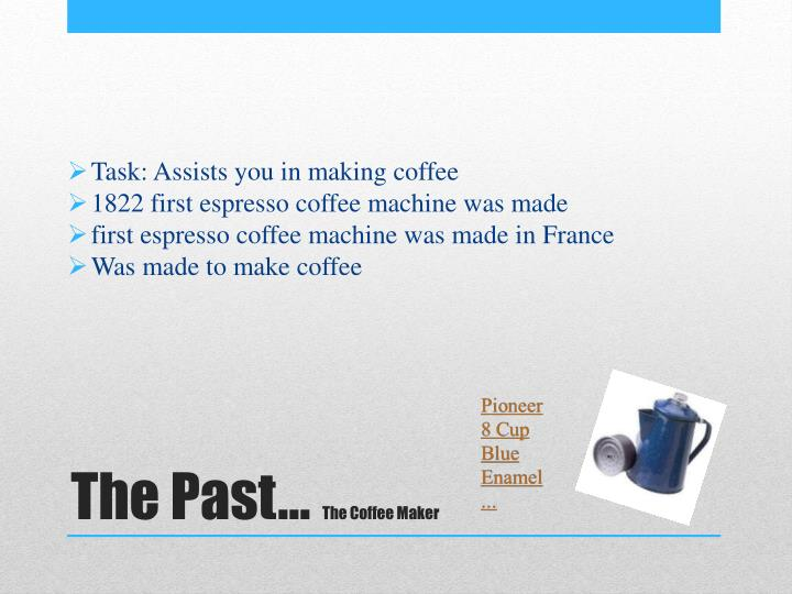 The past the coffee maker