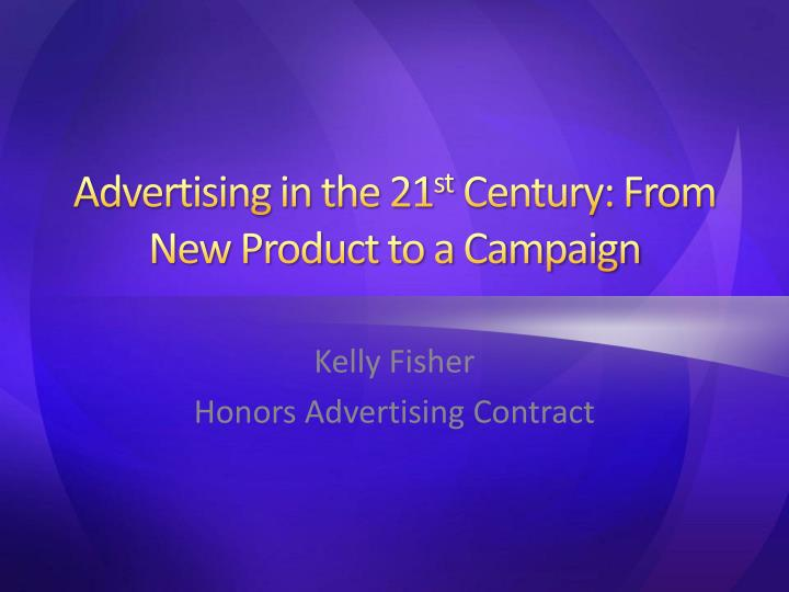 Advertising in the 21 st century from new product to a campaign