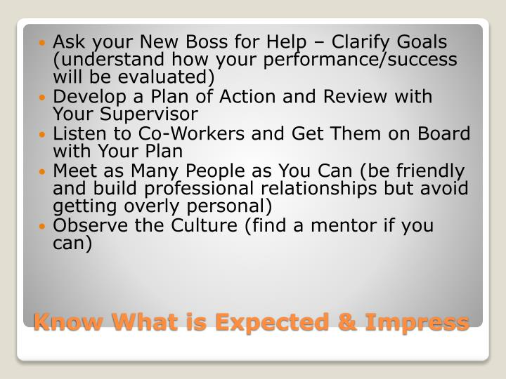 Ask your New Boss for Help – Clarify Goals (understand how your performance/success will be evaluated)
