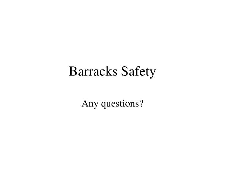 Barracks Safety