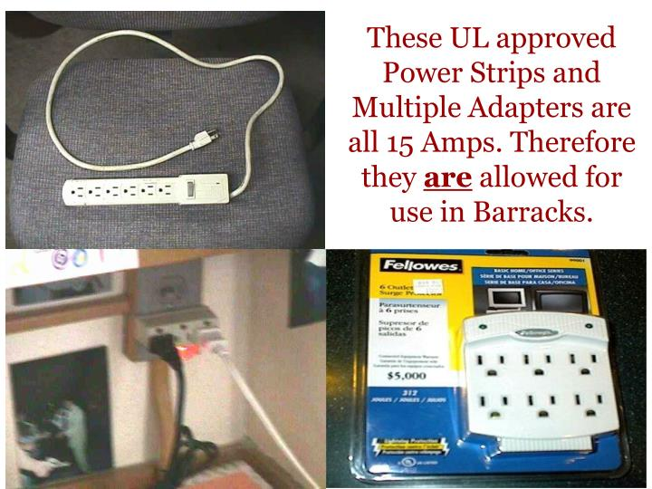 These UL approved Power Strips and Multiple Adapters are all 15 Amps. Therefore they