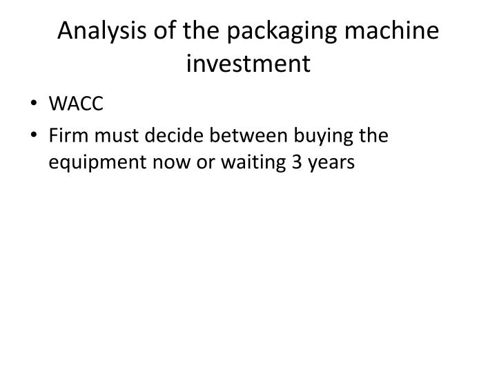 Analysis of the packaging machine investment